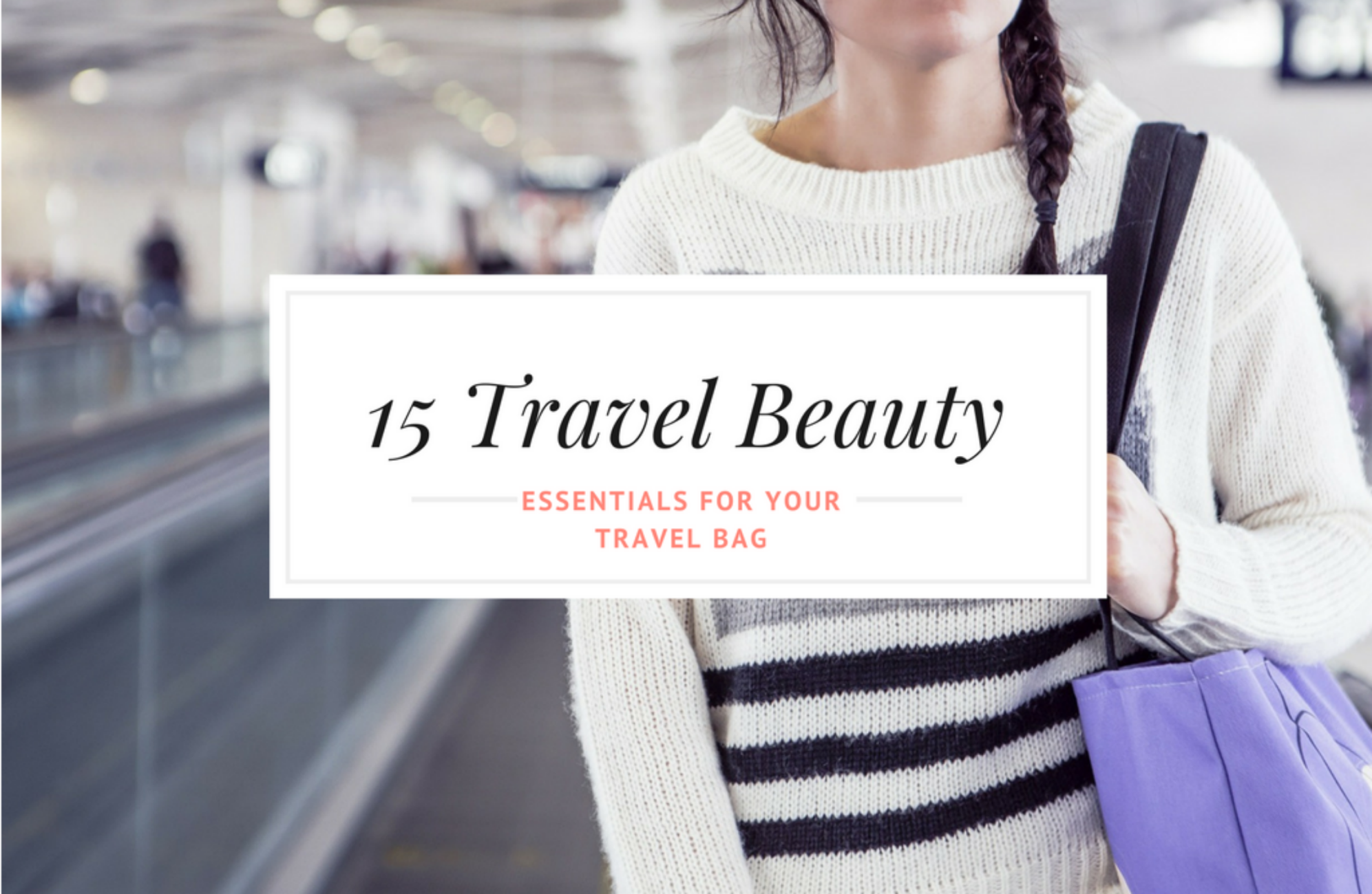 Travel Beauty Essentials for this summer 2017